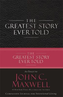 Greatest Story Ever Told by John C. Maxwell