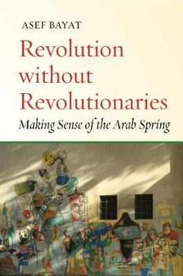 Revolution without Revolutionaries by Asef Bayat