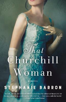 That Churchill Woman: A Novel by Stephanie Barron