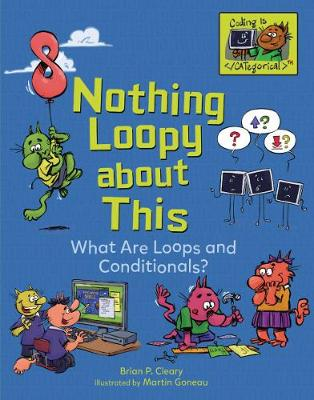 Nothing Loopy About This: What Are Loops and Conditionals? by Brian Cleary
