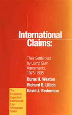 International Claims: Their Settlement by Lump Sum Agreements, 1975-1995 by Burns H. Weston