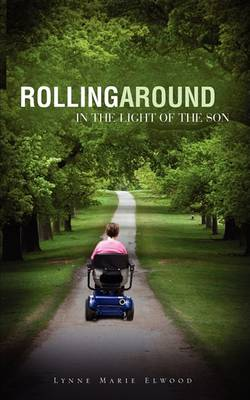 Rollingaround in the Light of the Son by Lynne Marie Elwood