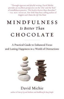Mindfulness Is Better Than Chocolate by David Michie
