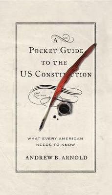 A Pocket Guide to the US Constitution by Andrew B. Arnold