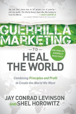 Guerrilla Marketing to Heal the World by Jay Conrad Levinson