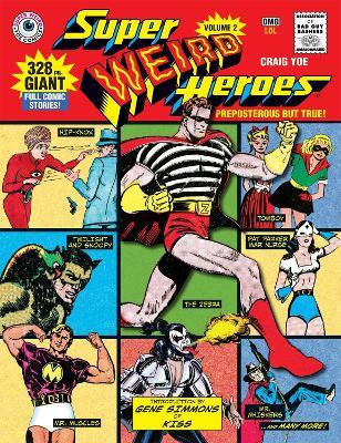 Super Weird Heroes Preposterous But True! by Craig Yoe