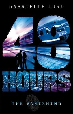 48 Hours #1: Vanishing New Edition by Gabrielle Lord