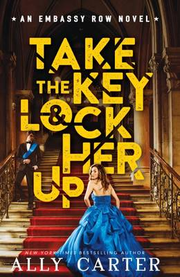 Embassy Row: #3 Take the Key and Lock Her Up HB by Ally Carter