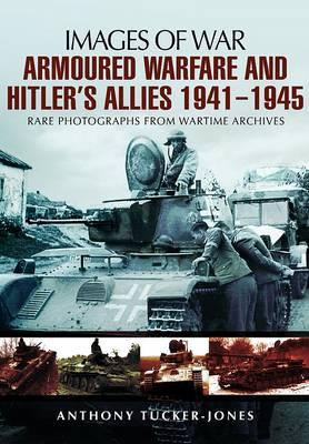 Armoured Warfare and Hitler's Allies 1941-1945 by Anthony Tucker-Jones