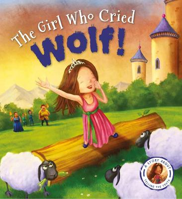 Fairytales Gone Wrong: The Girl Who Cried Wolf by Steve Smallman