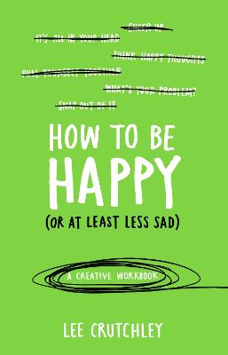 How to Be Happy (or at least less sad) by Oliver Burkeman