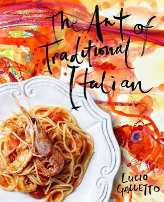 The Art Of Traditional Italian by Lucio Galletto