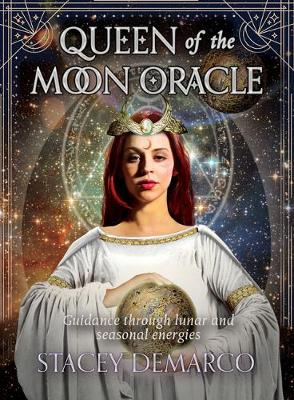 Queen of the Moon Oracle: Guidance through lunar and seasonal energies by Stacey Demarco