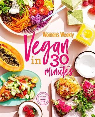 Vegan in 30 Minutes by The Australian Women's Weekly