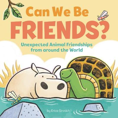 Can We Be Friends?: Unexpected Animal Friendships from around the World by Erica Sirotich