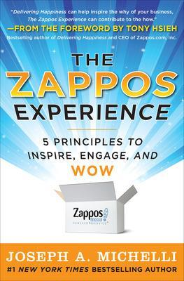 The Zappos Experience: 5 Principles to Inspire, Engage, and WOW by Joseph Michelli