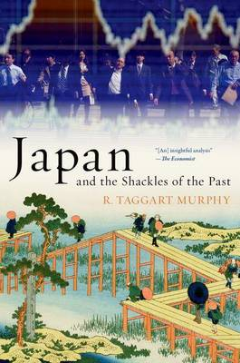 Japan and the Shackles of the Past by R.Taggart Murphy
