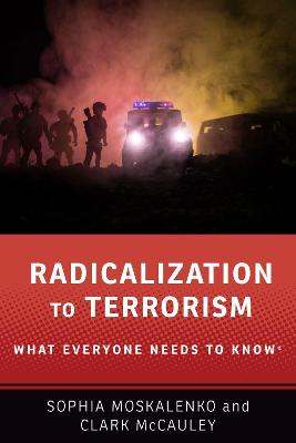 Radicalization to Terrorism: What Everyone Needs to Know (R) by Sophia Moskalenko