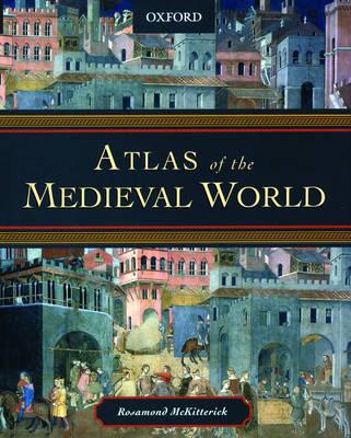 Atlas of the Medieval World by Rosamond McKitterick