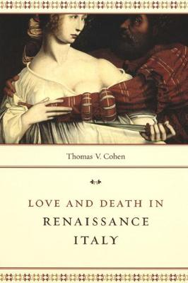 Love and Death in Renaissance Italy by Thomas V. Cohen