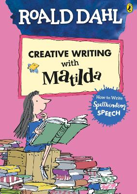 Roald Dahl's Creative Writing with Matilda: How to Write Spellbinding Speech by Roald Dahl