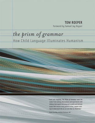 The Prism of Grammar by Tom Roeper