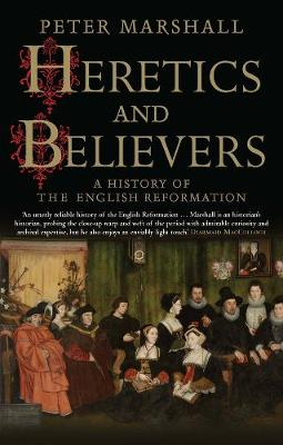 Heretics and Believers by Peter Marshall