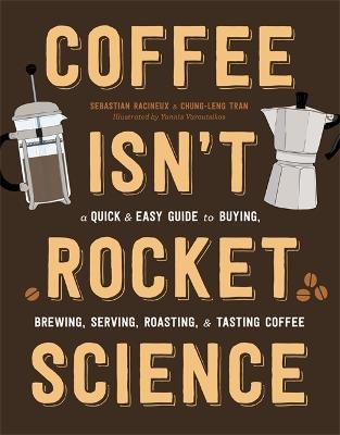 Coffee Isn't Rocket Science by Sebastien Racineux