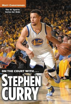 On the Court with... Stephen Curry by Matt Christopher