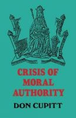 Crisis of Moral Authority by Don Cupitt