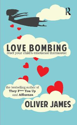 Love Bombing: Reset Your Child's Emotional Thermostat by Oliver James
