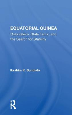 Equatorial Guinea: Colonialism, State Terror, And The Search For Stability by Ibrahim K Sundiata