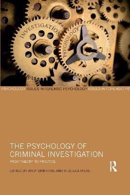 The The Psychology of Criminal Investigation: From Theory to Practice by Andy Griffiths
