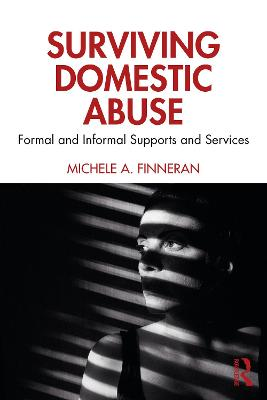 Surviving Domestic Abuse: Formal and Informal Supports and Services by Michele A. Finneran