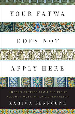 Your Fatwa Does Not Apply Here by Karima Bennoune