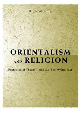 Orientalism and Religion by Richard King