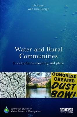 Water and Rural Communities: Local Politics, Meaning and Place by Lia Bryant