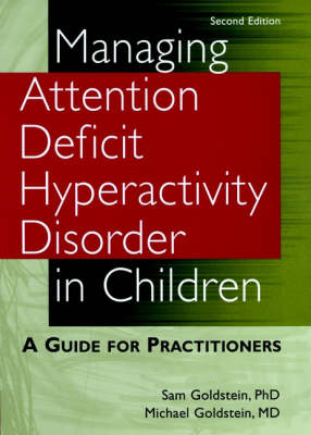 Managing Attention Deficit Hyperactivity Disorder in Children: A Guide for Practitioners by Sam Goldstein