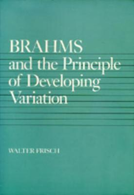 Brahms and the Principle of Developing Variation by Walter Frisch
