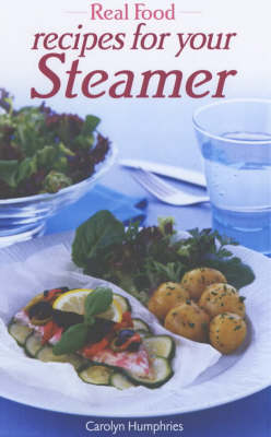 Real Food from Your Steamer by Carolyn Humphries