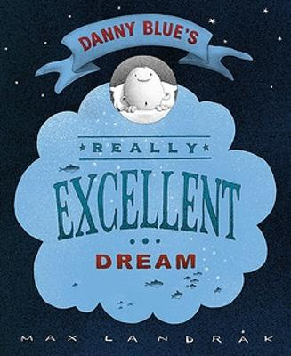 Danny Blue's Really Excellent Dream by Max Landrak