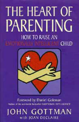 The Heart of Parenting: How to Raise an Emotionally Intelligent Child by John M. Gottman