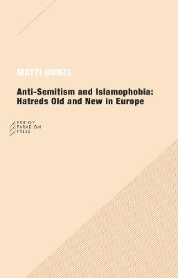Anti-semitism and Islamophobia by Matti Bunzl