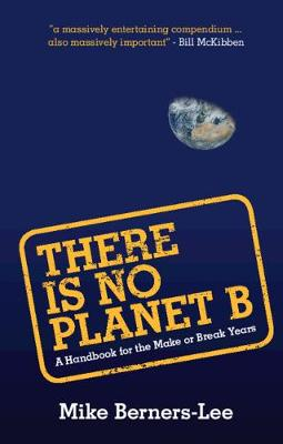 There Is No Planet B: A Handbook for the Make or Break Years book