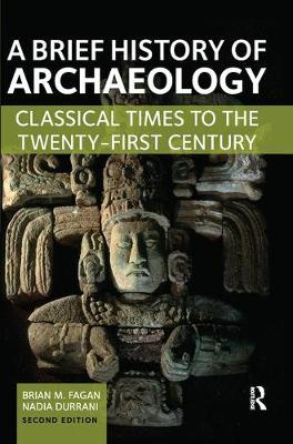 A Brief History of Archaeology by Brian M. Fagan