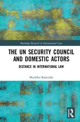 UN Security Council and Domestic Actors by Machiko Kanetake