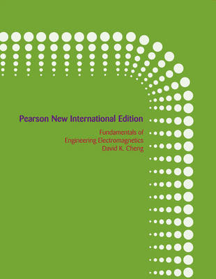 Fundamentals of Engineering Electromagnetics: Pearson New International Edition by David K. Cheng
