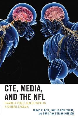 CTE, Media, and the NFL: Framing a Public Health Crisis as a Football Epidemic book