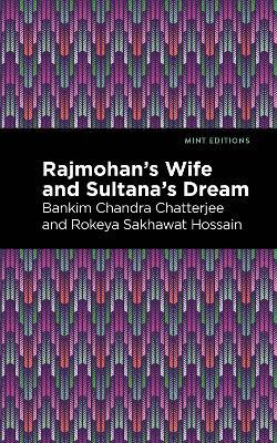 Rajmohan's Wife and Sultana's Dream by Chandra Bankim Chatterjee
