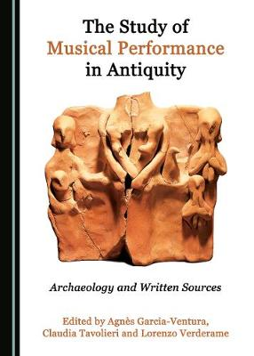 The Study of Musical Performance in Antiquity by Agnes Garcia Ventura
